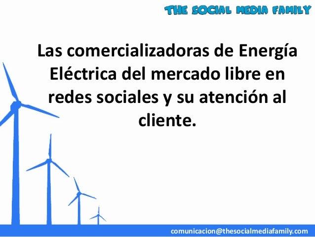 Las comercializadoras de Energía Eléctrica del mercado libre en redes sociales y su atención al cliente. comunicacion@thes...