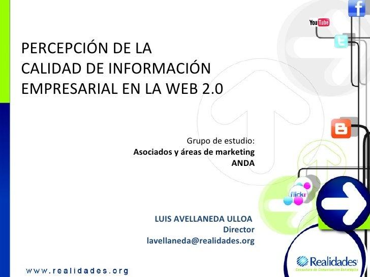PERCEPCIÓN DE LA CALIDAD DE INFORMACIÓN EMPRESARIAL EN LA WEB 2.0 Grupo de estudio: Asociados y áreas de marketing ANDA LU...