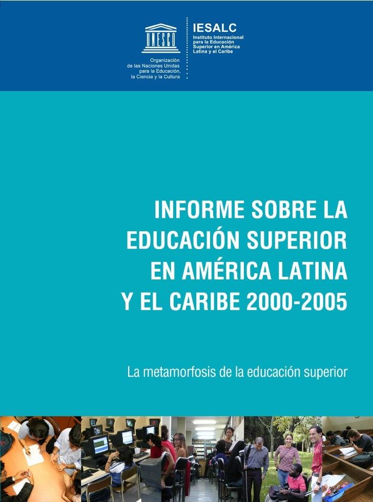 UNESCO - IESALC : Informe sobre la educación superior en América Laytina y el Caribe (2005) : La metamorfosis de la educación superior
