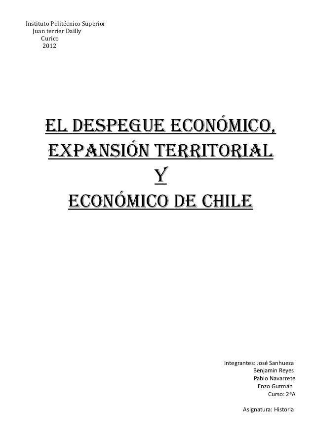 Instituto Politécnico Superior   Juan terrier Dailly      Curico       2012       El dEspEguE Económico,       Expansión t...