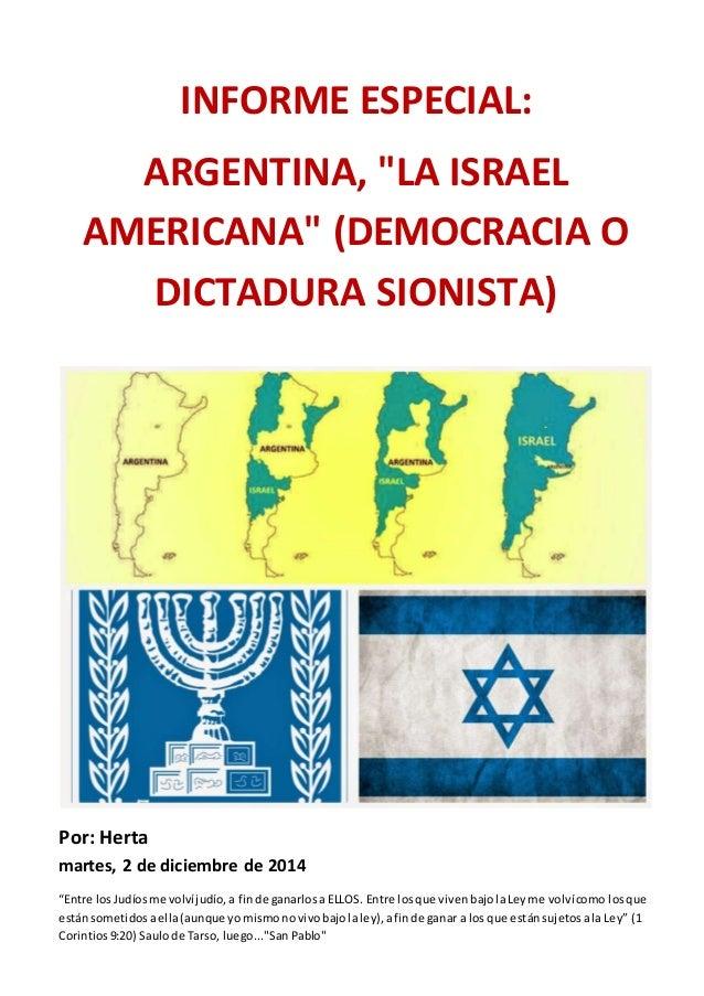 """INFORME ESPECIAL:  ARGENTINA, """"LA ISRAEL  AMERICANA"""" (DEMOCRACIA O  DICTADURA SIONISTA)  Por: Herta  martes, 2 de diciembr..."""