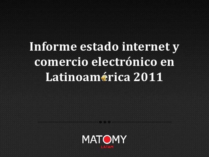 Informe estado internet y comercio electrónico en   Latinoamérica 2011