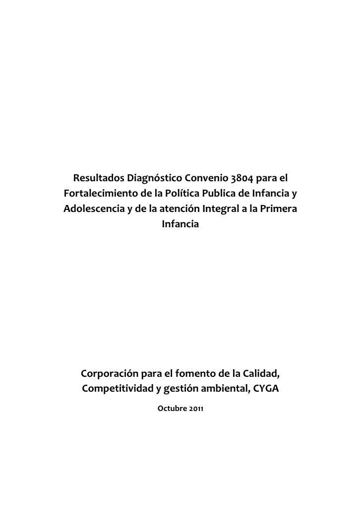 Resultados Diagnóstico Convenio 3804 para elFortalecimiento de la Política Publica de Infancia yAdolescencia y de la atenc...