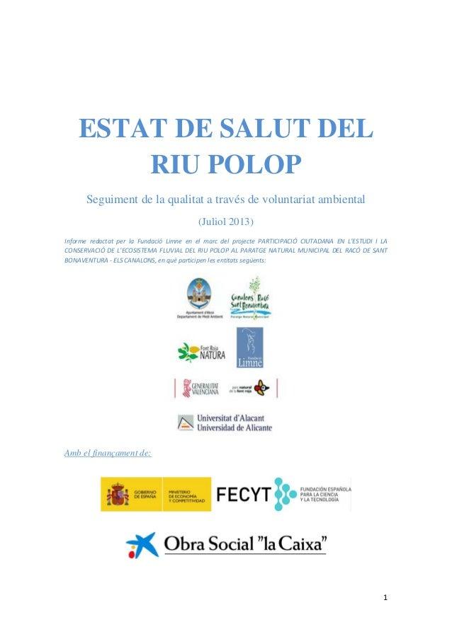 1    ESTAT DE SALUT DEL RIU POLOP Seguiment de la qualitat a través de voluntariat ambiental (Juliol 2013) Informe r...
