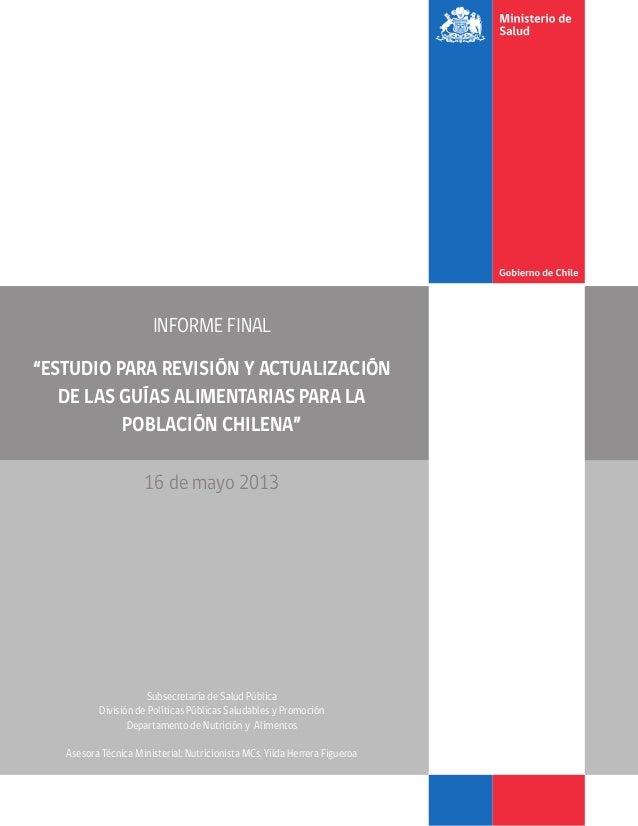 """INFORME FINAL """"ESTUDIO PARA REVISIÓN Y ACTUALIZACIÓN DE LAS GUÍAS ALIMENTARIAS PARA LA POBLACIÓN CHILENA"""" 16 de mayo 2013 ..."""
