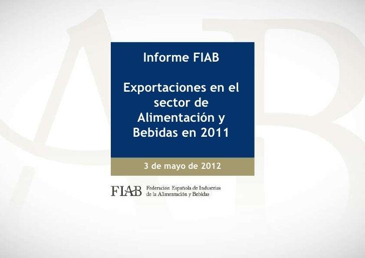 Informe FIABExportaciones en el     sector de  Alimentación y Bebidas en 2011   3 de mayo de 2012