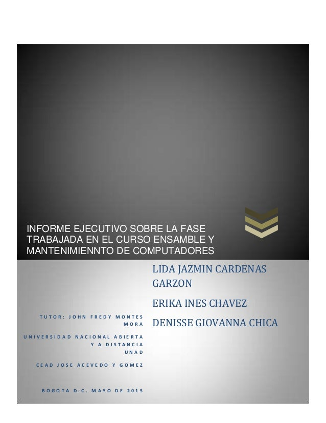 0 INFORME EJECUTIVO SOBRE LA FASE TRABAJADA EN EL CURSO ENSAMBLE Y MANTENIMIENNTO DE COMPUTADORES T U T O R : J O H N F R ...