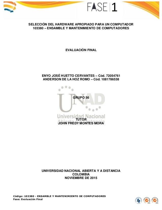 Código: 103380 - ENSAMBLE Y MANTENIMIENTO DE COMPUTADORES Fase: Evaluación Final SELECCIÓN DEL HARDWARE APROPIADO PARA UN ...