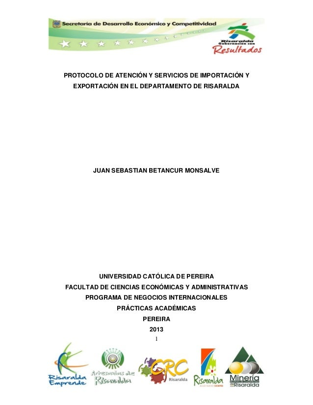 1 PROTOCOLO DE ATENCIÓN Y SERVICIOS DE IMPORTACIÓN Y EXPORTACIÓN EN EL DEPARTAMENTO DE RISARALDA JUAN SEBASTIAN BETANCUR M...