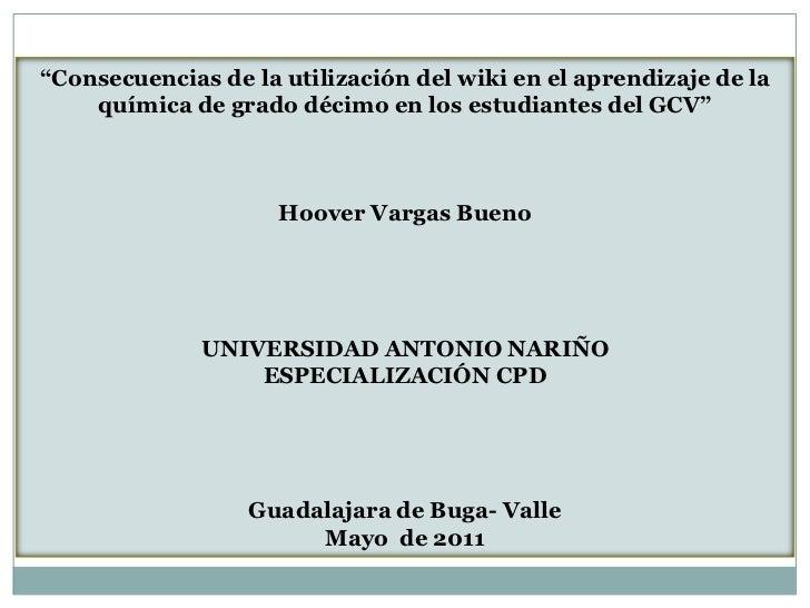 """""""Consecuencias de la utilización del wiki en el aprendizaje de la química de grado décimo en los estudiantes del GCV""""<br /..."""