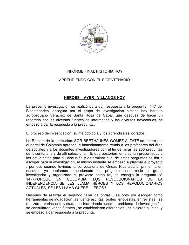 INFORME FINAL HISTORIA HOY<br />APRENDIENDO CON EL BICENTENARIO<br />HEROES    AYER   VILLANOS HOY<br />La presente invest...