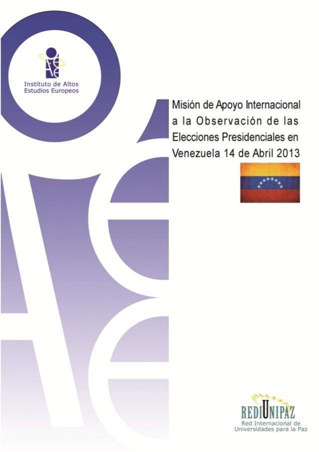 1NOMBRE MISIÓN DE APOYO INTERNACIONAL A LA OBSERVACIÓN DE LASELECCIONES PRESIDENCIALES EN VENEZUELAFECHA 14 DE ABRIL DE 20...