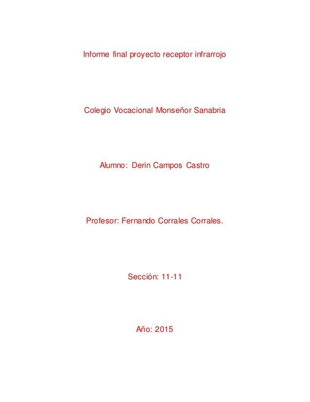 Informe final proyecto receptor infrarrojo Colegio Vocacional Monseñor Sanabria Alumno: Derin Campos Castro Profesor: Fern...