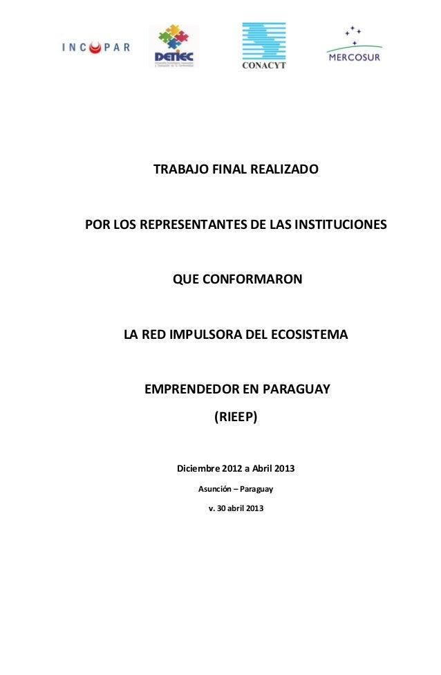 TRABAJO FINAL REALIZADO POR LOS REPRESENTANTES DE LAS INSTITUCIONES QUE CONFORMARON LA RED IMPULSORA DEL ECOSISTEMA EMPREN...