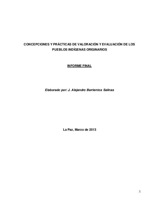 1  CONCEPCIONES Y PRÁCTICAS DE VALORACIÓN Y EVALUACIÓN DE LOS  PUEBLOS INDÍGENAS ORIGINARIOS  INFORME FINAL  Elaborado por...