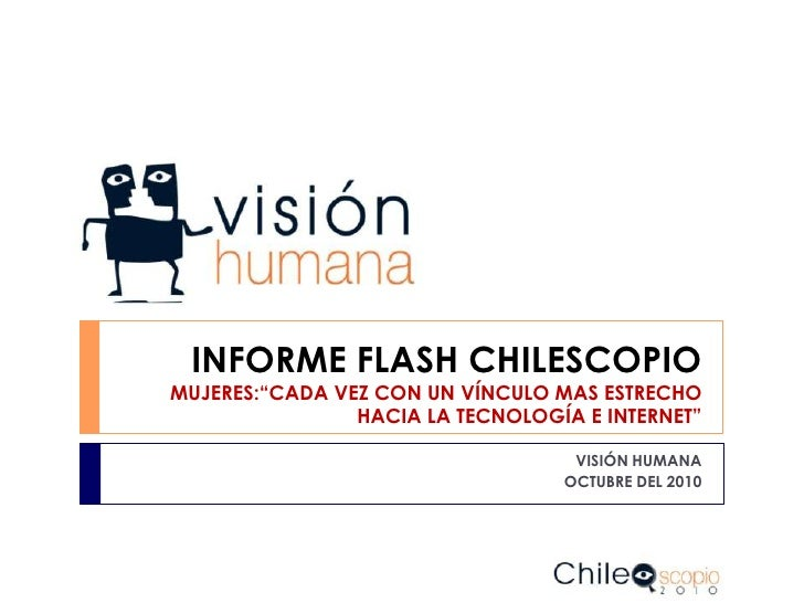 """INFORME FLASH CHILESCOPIOMUJERES:""""CADA VEZ CON UN VÍNCULO MAS ESTRECHO HACIA LA TECNOLOGÍA E INTERNET""""<br />VISIÓN HUMANA<..."""
