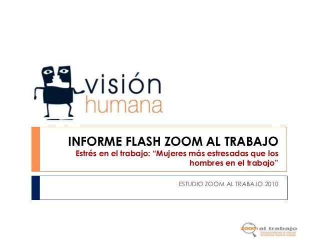"""ESTUDIO ZOOM AL TRABAJO 2010 INFORME FLASH ZOOM AL TRABAJO Estrés en el trabajo: """"Mujeres más estresadas que los hombres e..."""