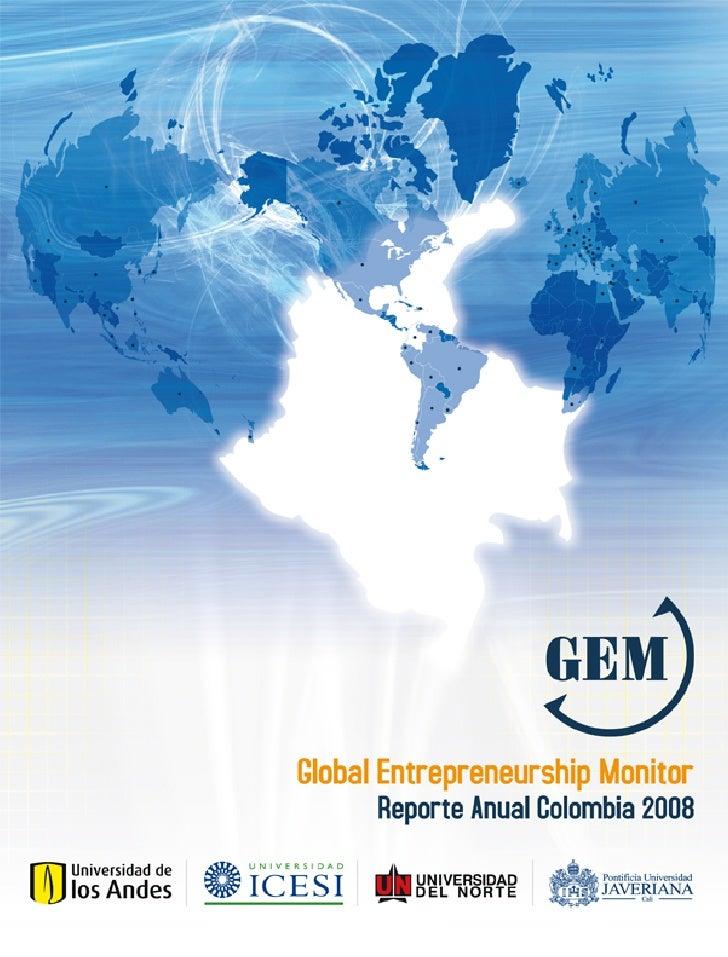 GEM, Global Entrepreneurship Monitor : reporte anual Colombia 2008 / Rafael Augusto Vesga … [et al.]. -- Bogotá : Universi...