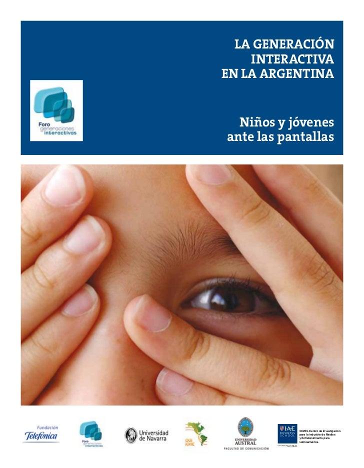 LA GENERACIÓN    INTERACTIVAEN LA ARGENTINA  Niños y jóvenesante las pantallas            CIMEL Centro de Investigación   ...
