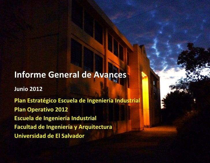 1Informe General de AvancesJunio 2012Plan Estratégico Escuela de Ingeniería IndustrialPlan Operativo 2012Escuela de Ingeni...