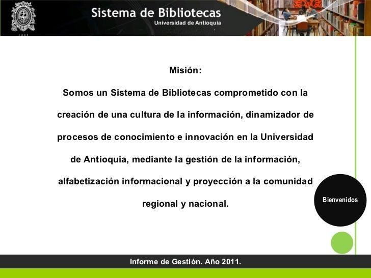 Misión: Somos un Sistema de Bibliotecas comprometido con la creación de una cultura de la información, dinamizador de proc...