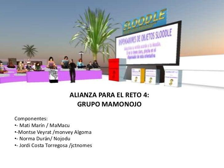 ALIANZA PARA EL RETO 4:                          GRUPO MAMONOJOComponentes:•- Mati Marín / MaMacu•-Montse Veyrat /monvey A...