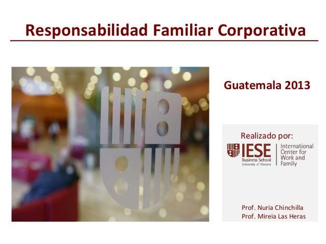 © IESE Business School - Barcelona – 2013 Prof. Nuria Chinchilla Prof. Mireia Las Heras Realizado por: Responsabilidad Fam...