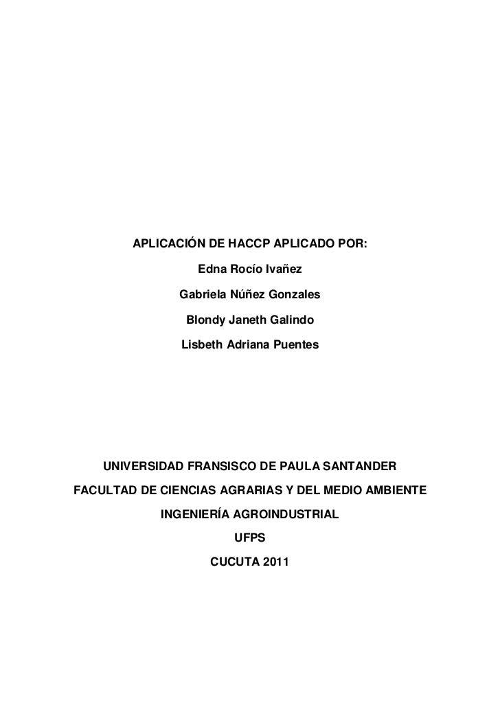 APLICACIÓN DE HACCP APLICADO POR:<br />Edna Rocío Ivañez<br />Gabriela Núñez Gonzales<br />Blondy Janeth Galindo<br />Lisb...