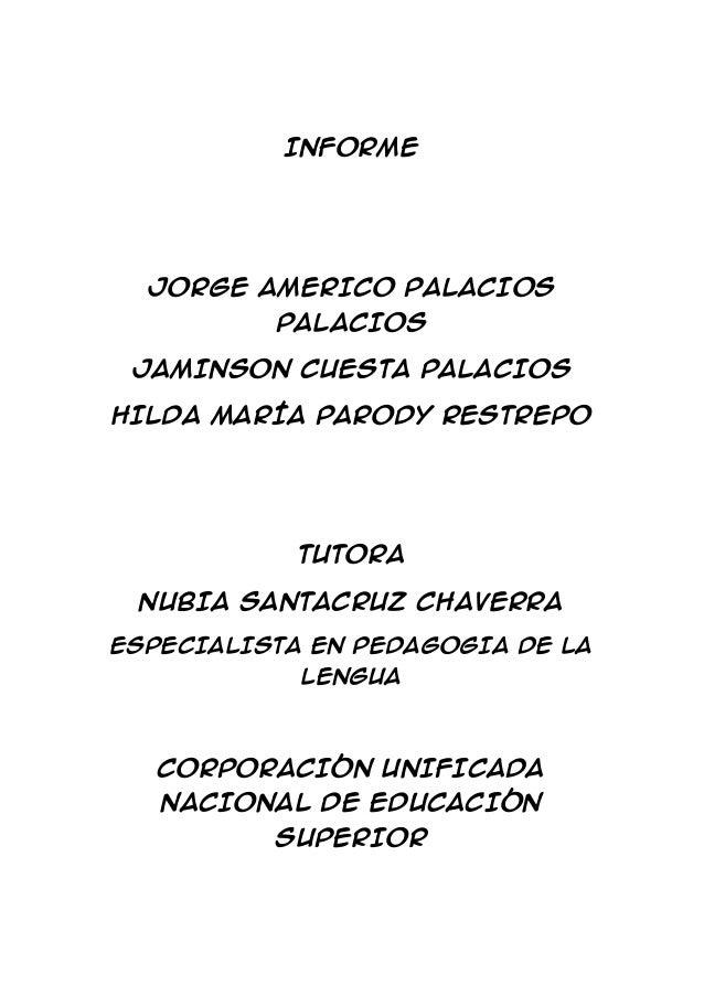 INFORME JORGE AMERICO PALACIOS PALACIOS JAMINSON CUESTA PALACIOS HILDA MARÍA PARODY RESTREPO TUTORA NUBIA SANTACRUZ CHAVER...