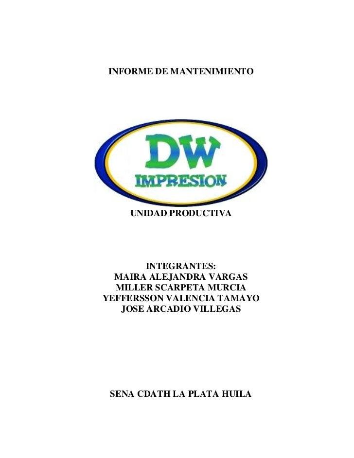 INFORME DE MANTENIMIENTO<br />UNIDAD PRODUCTIVA<br />INTEGRANTES:<br />MAIRA ALEJANDRA VARGAS<br />MILLER SCARPETA MURCIA<...