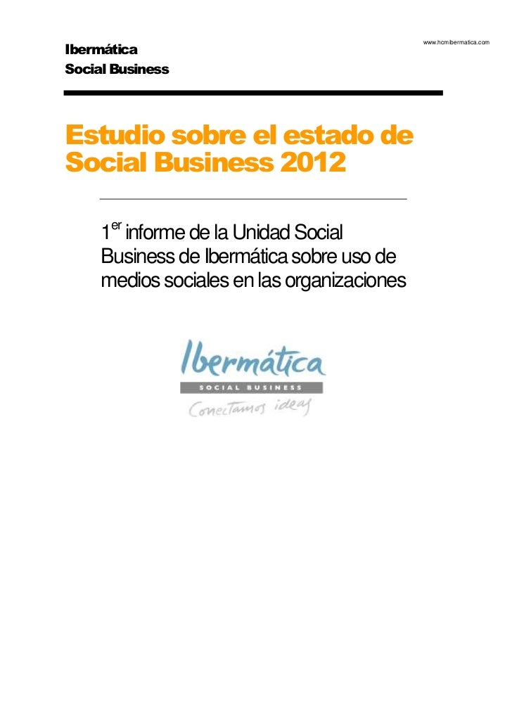 www.hcmibermatica.comIbermáticaSocial BusinessEstudio sobre el estado deSocial Business 2012     1er informe de la Unidad ...