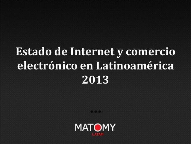 Informe internet y comercio electronico 2013 en Latinoamerica