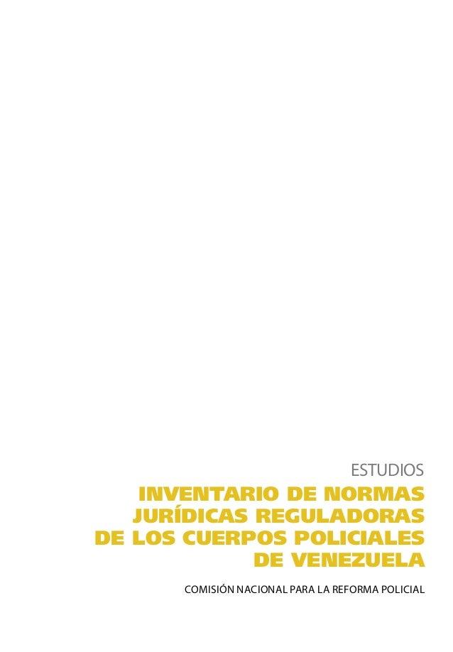 COMISIÓN NACIONAL PARA LA REFORMA POLICIAL ESTUDIOS INVENTARIO DE NORMAS JURÍDICAS REGULADORAS DE LOS CUERPOS POLICIALES D...