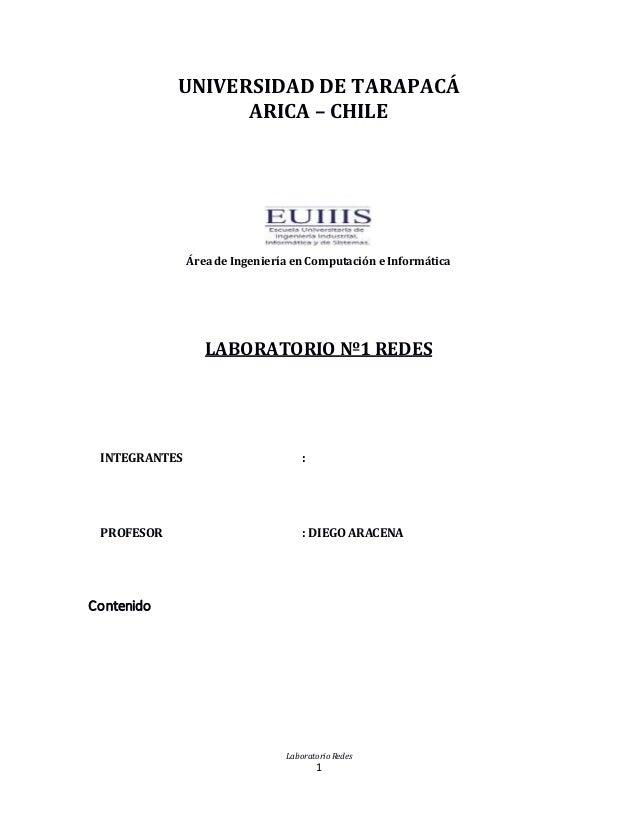 Laboratorio Redes 1 UNIVERSIDAD DE TARAPACÁ ARICA – CHILE Área de Ingeniería en Computación e Informática LABORATORIO Nº1 ...