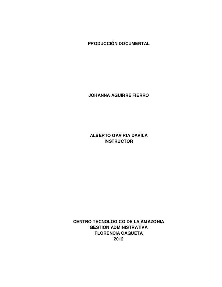 PRODUCCIÓN DOCUMENTAL     JOHANNA AGUIRRE FIERRO      ALBERTO GAVIRIA DAVILA           INSTRUCTORCENTRO TECNOLOGICO DE LA ...