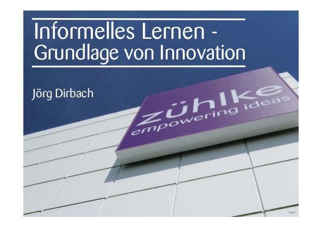 Informelles Lernen - Grundlage von Innovation Jörg Dirbach Folie 1