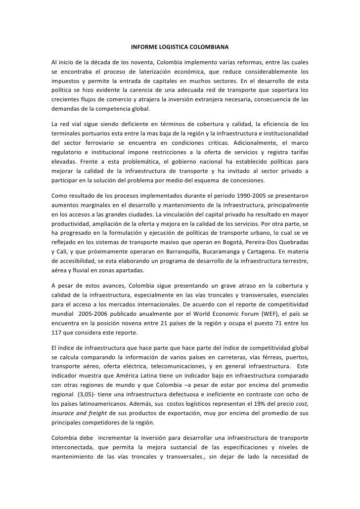 INFORME LOGISTICA COLOMBIANA<br />Al inicio de la década de los noventa, Colombia implemento varias reformas, entre las cu...