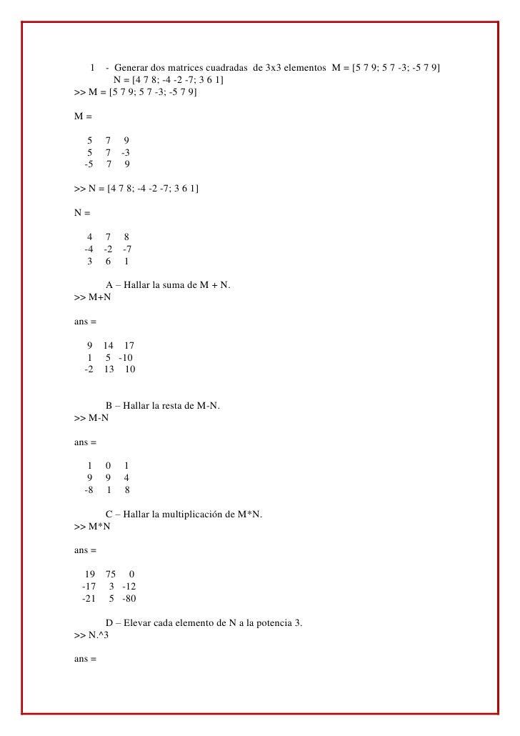 -  Generar dos matrices cuadradas  de 3x3 elementos  M = [5 7 9; 5 7 -3; -5 7 9]<br />         N = [4 7 8; -4 -2 -7; 3 6 1...