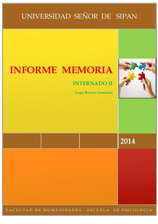 FACULTAD DE HUMANIDADES -ESCUELA DE PSICOLOGIA  2014  INFORME MEMORIA  INTERNADO II  Lupe Rivera Gonzales  UNIVERSIDAD SEÑ...