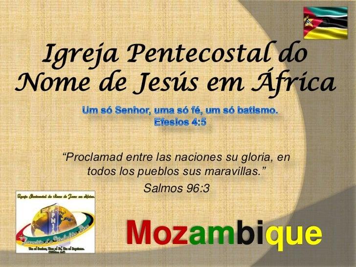 """Igreja Pentecostal doNome de Jesús em África   """"Proclamad entre las naciones su gloria, en       todos los pueblos sus mar..."""
