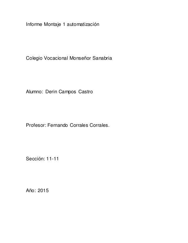 Informe Montaje 1 automatización Colegio Vocacional Monseñor Sanabria Alumno: Derin Campos Castro Profesor: Fernando Corra...