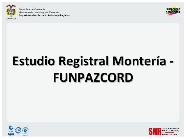 República de ColombiaMinisterio de Justicia y del DerechoSuperintendencia de Notariado y RegistroEstudio Registral Monterí...