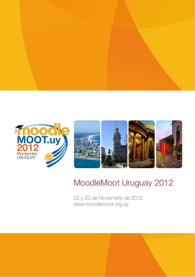 MoodleMoot Uruguay 201222 y 23 de Noviembre de 2012www.moodlemoot.org.uy
