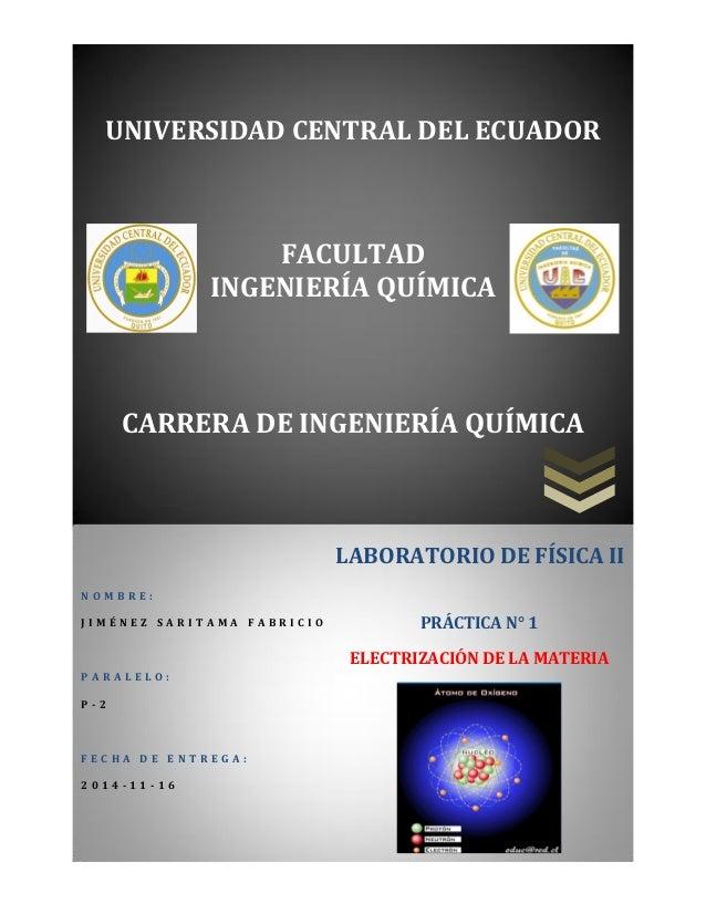 UNIVERSIDAD CENTRAL DEL ECUADOR  FACULTAD  INGENIERÍA QUÍMICA  CARRERA DE INGENIERÍA QUÍMICA  NOMBRE:  JIMÉNEZ SARITAMA FA...