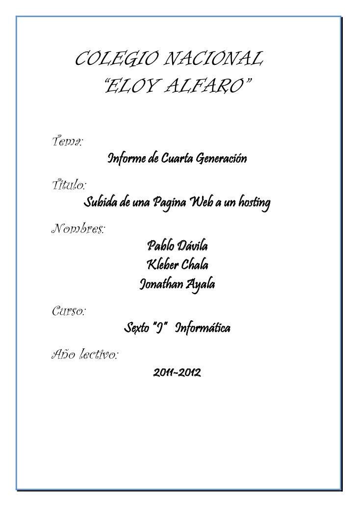 """COLEGIO NACIONAL       """"ELOY ALFARO""""Tema:            Informe de Cuarta GeneraciónTitulo:        Subida de una Pagina Web a..."""