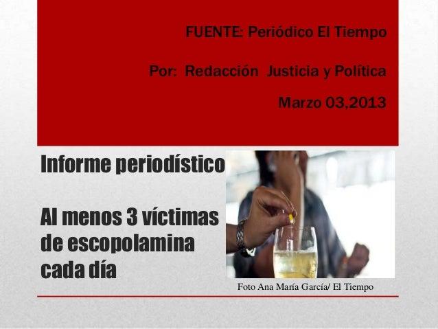 FUENTE: Periódico El Tiempo           Por: Redacción Justicia y Política                                Marzo 03,2013Infor...