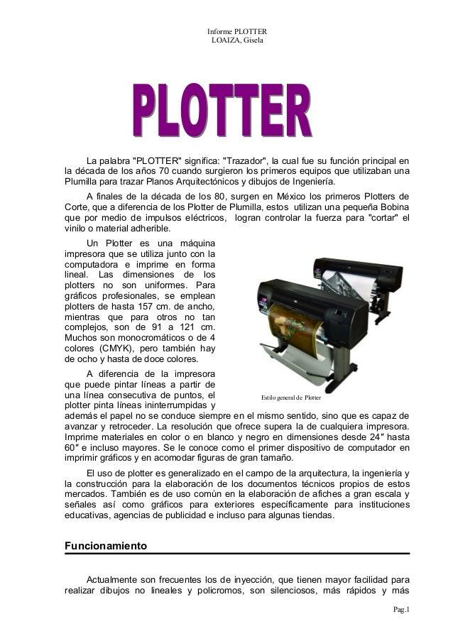 """Informe PLOTTER LOAIZA, Gisela La palabra """"PLOTTER"""" significa: """"Trazador"""", la cual fue su función principal en la década d..."""