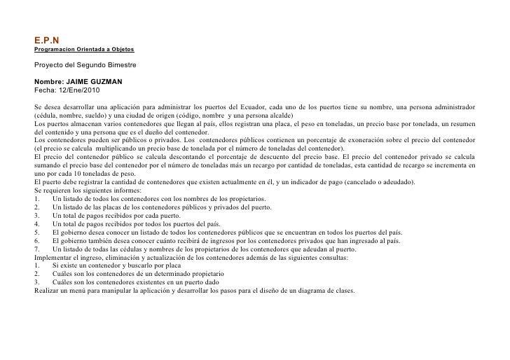 E.P.N Programacion Orientada a Objetos  Proyecto del Segundo Bimestre  Nombre: JAIME GUZMAN Fecha: 12/Ene/2010  Se desea d...