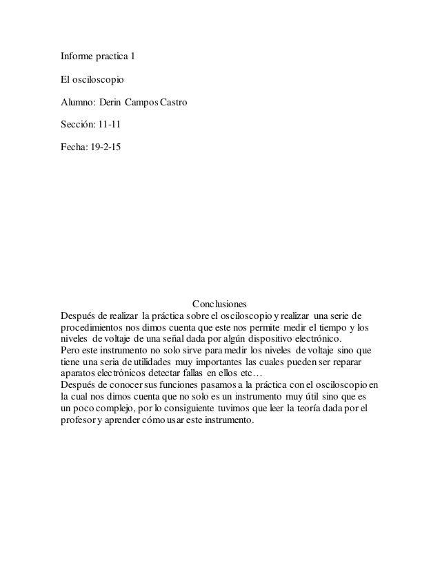 Informe practica 1 El osciloscopio Alumno: Derin Campos Castro Sección: 11-11 Fecha: 19-2-15 Conclusiones Después de reali...
