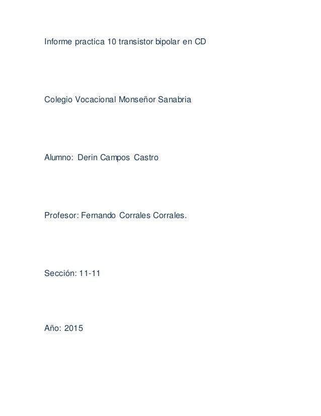 Informe practica 10 transistor bipolar en CD Colegio Vocacional Monseñor Sanabria Alumno: Derin Campos Castro Profesor: Fe...